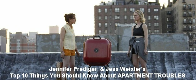 EXCLUSIVE: Jennifer Prediger  & Jess Weixler's  10 Things You Should Know About APARTMENT TROUBLES