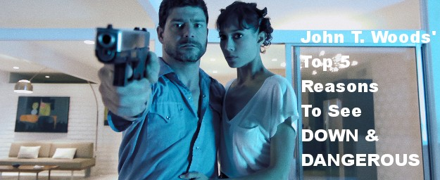John T. Woods' Top 5 Reasons To See DOWN AND DANGEROUS