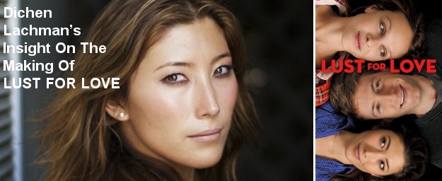 EXCLUSIVE: Dichen Lachman's Insight On The Making Of LUST FOR LOVE