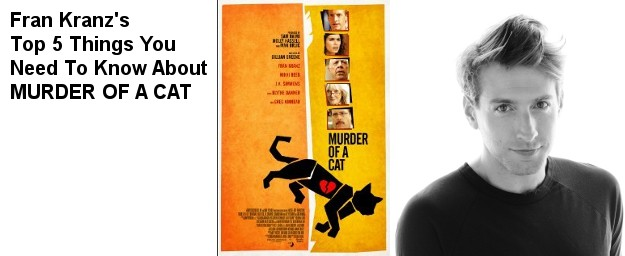 Fran Kranz's Top 5 Things You Need To Know About MURDER OF A CAT